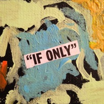 """""""IF ONLY"""" 2""""x2"""" collage study."""